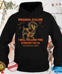 Dachshund Personal Stalker I Will Follow You Wherever You Go T Shirt