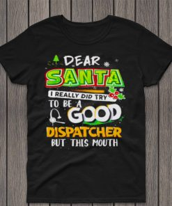 dear Santa I really did try to be a good dispatcher shirt